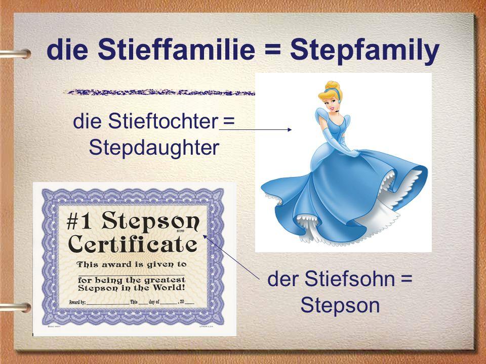 die Stieffamilie = Stepfamily die Stieftochter = Stepdaughter der Stiefsohn = Stepson