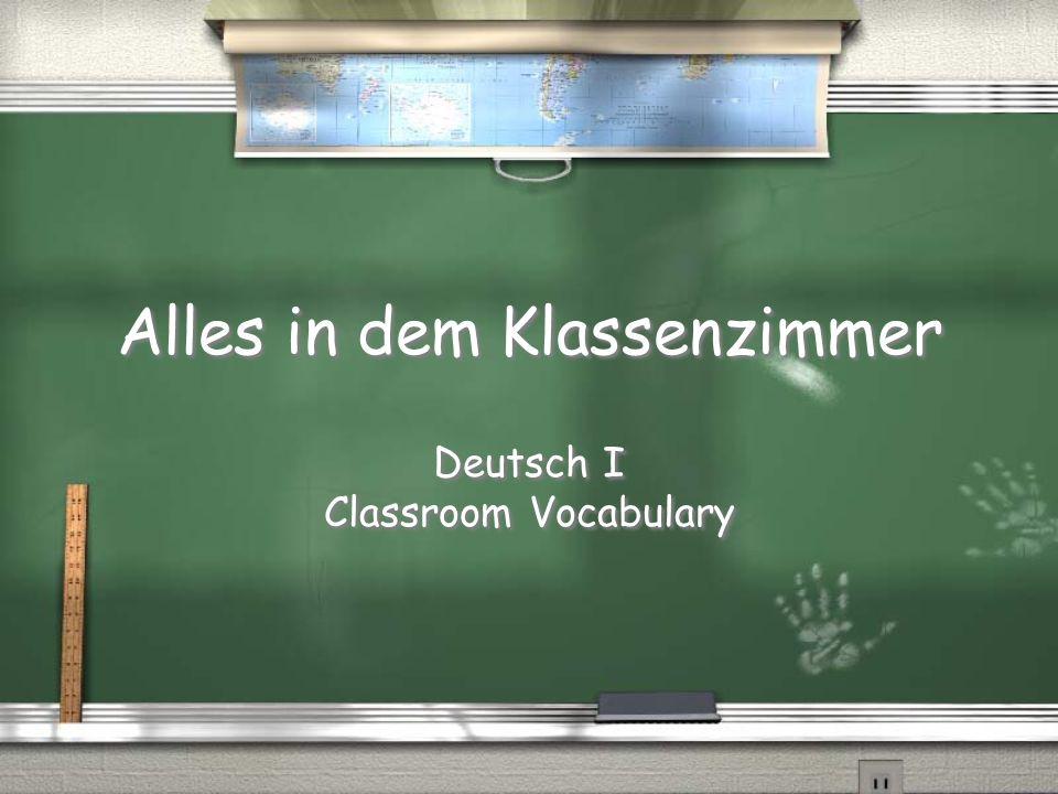 Alles in dem Klassenzimmer Deutsch I Classroom Vocabulary Deutsch I Classroom Vocabulary