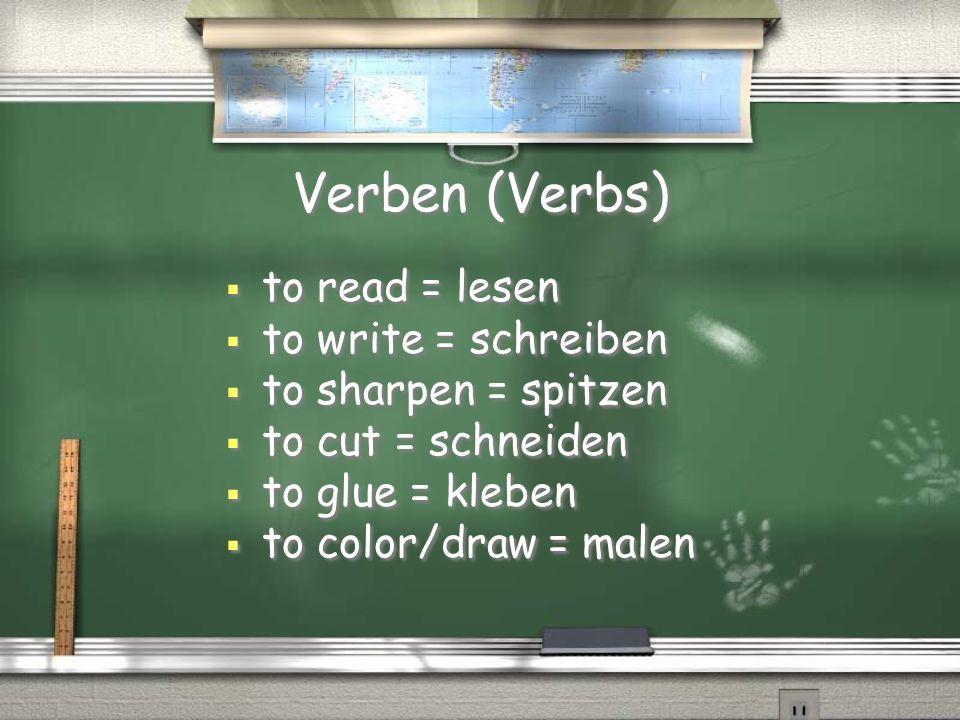 Verben (Verbs) to read = lesen to write = schreiben to sharpen = spitzen to cut = schneiden to glue = kleben to color/draw = malen to read = lesen to write = schreiben to sharpen = spitzen to cut = schneiden to glue = kleben to color/draw = malen