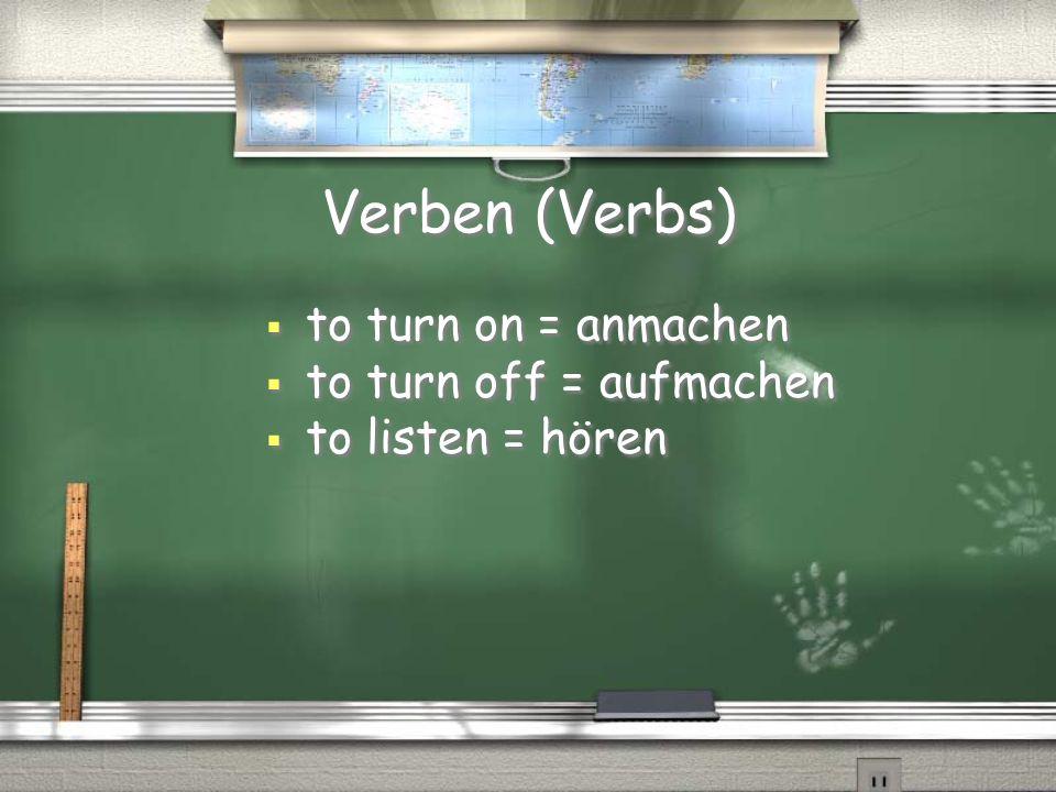 Verben (Verbs) to turn on = anmachen to turn off = aufmachen to listen = hören to turn on = anmachen to turn off = aufmachen to listen = hören