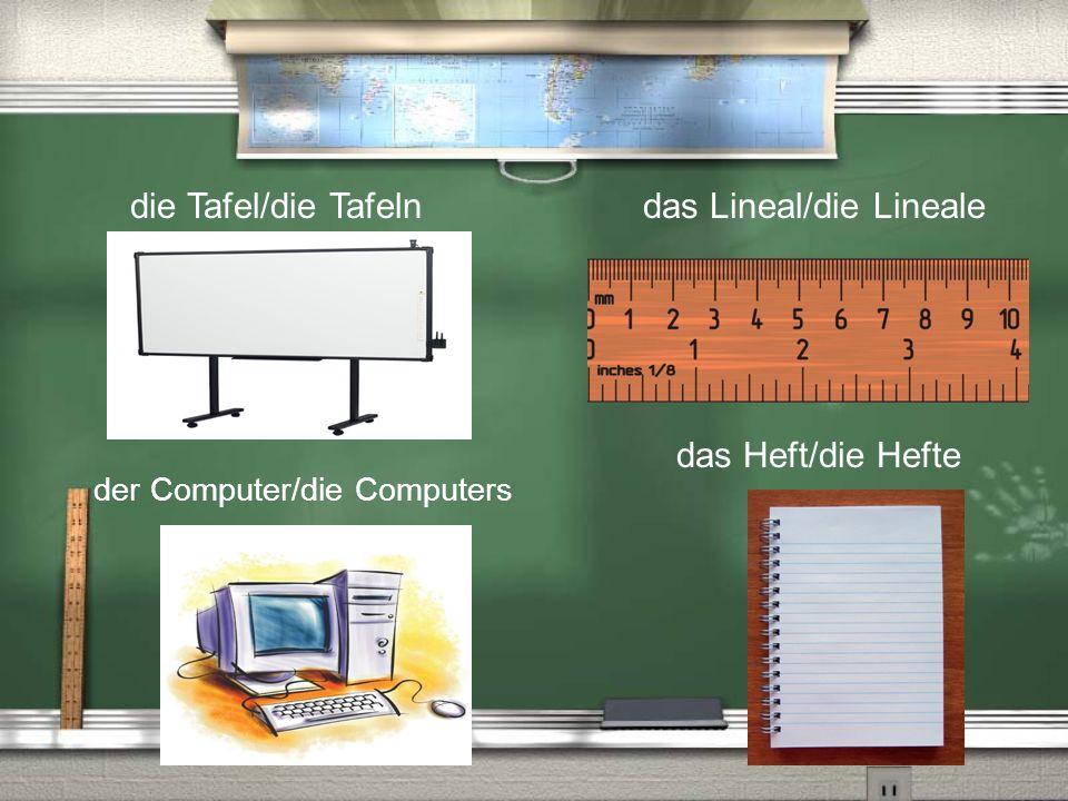 die Tafel/die Tafeln das Heft/die Hefte das Lineal/die Lineale der Computer/die Computers