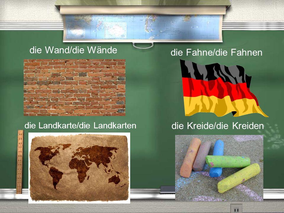 die Wand/die Wände die Kreide/die Kreiden die Fahne/die Fahnen die Landkarte/die Landkarten