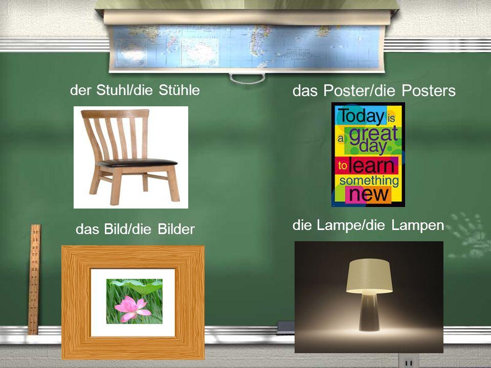 das Poster/die Posters das Bild/die Bilder die Lampe/die Lampen der Stuhl/die Stühle