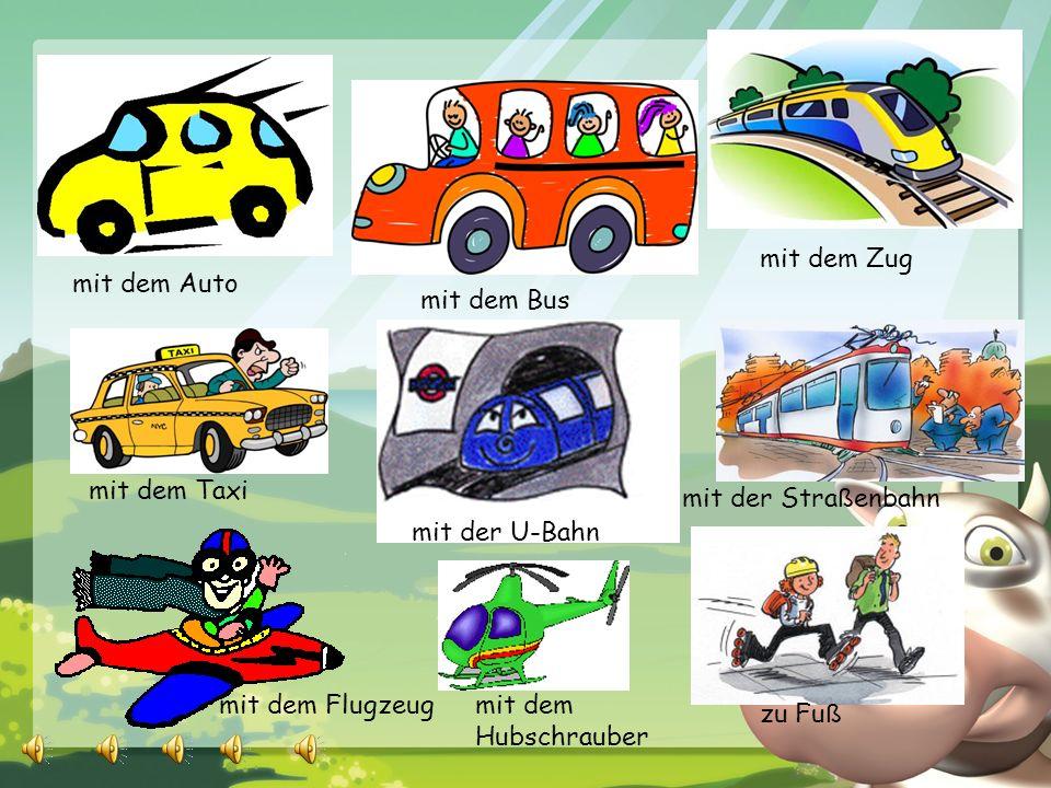 mit dem Auto mit dem Bus mit dem Zug mit dem Taxi mit der U-Bahn mit der Stra ß enbahn mit dem Flugzeug zu Fu ß mit dem Hubschrauber