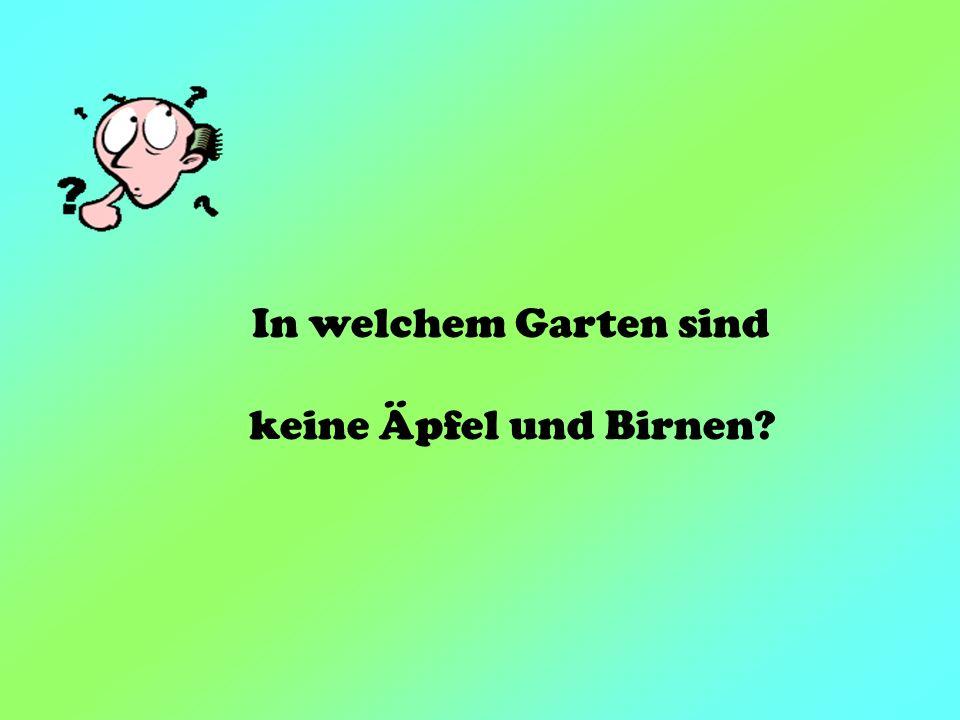 In welchem Garten sind keine Äpfel und Birnen?