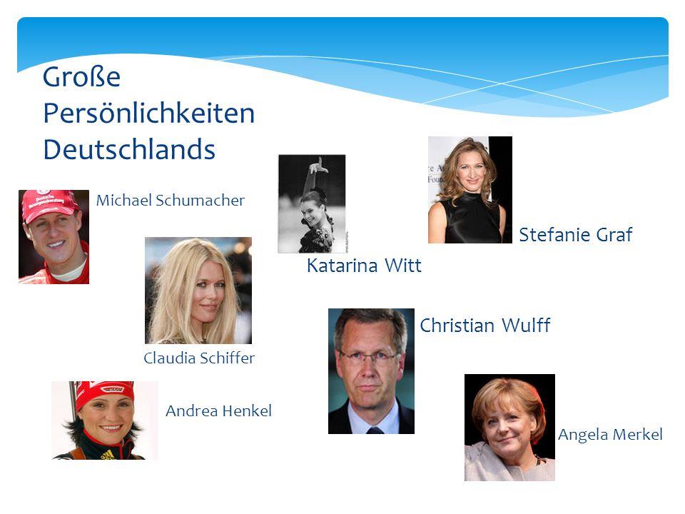 Michael Schumacher Claudia Schiffer Andrea Henkel Große Persönlichkeiten Deutschlands Stefanie Graf Katarina Witt Christian Wulff Angela Merkel