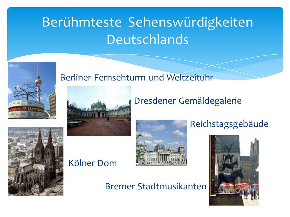 Berliner Fernsehturm und Weltzeituhr Dresdener Gemäldegalerie Reichstagsgebäude Kölner Dom Bremer Stadtmusikanten Berühmteste Sehenswürdigkeiten Deuts