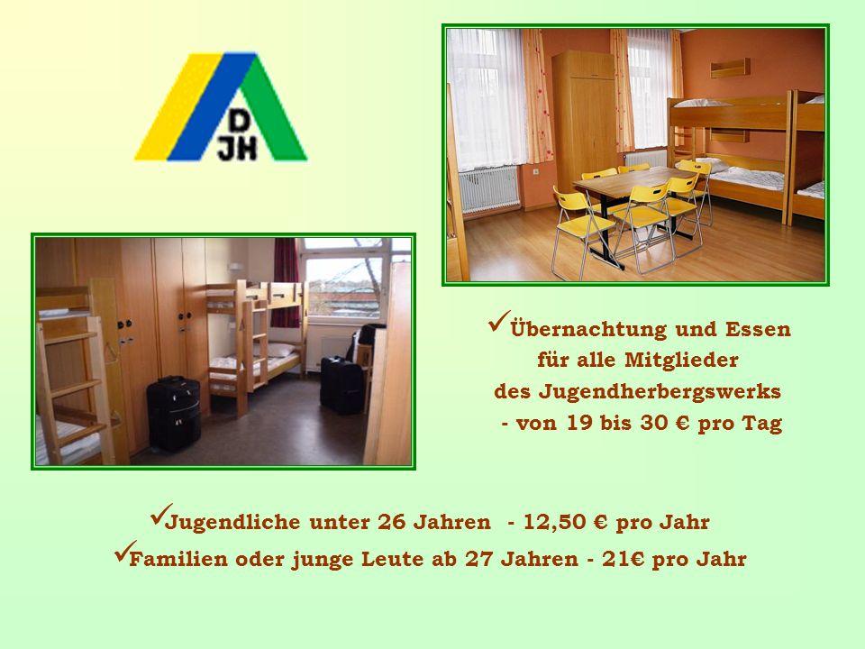 Übernachtung und Essen für alle Mitglieder des Jugendherbergswerks - von 19 bis 30 pro Tag Jugendliche unter 26 Jahren - 12,50 pro Jahr Familien oder junge Leute ab 27 Jahren - 21 pro Jahr