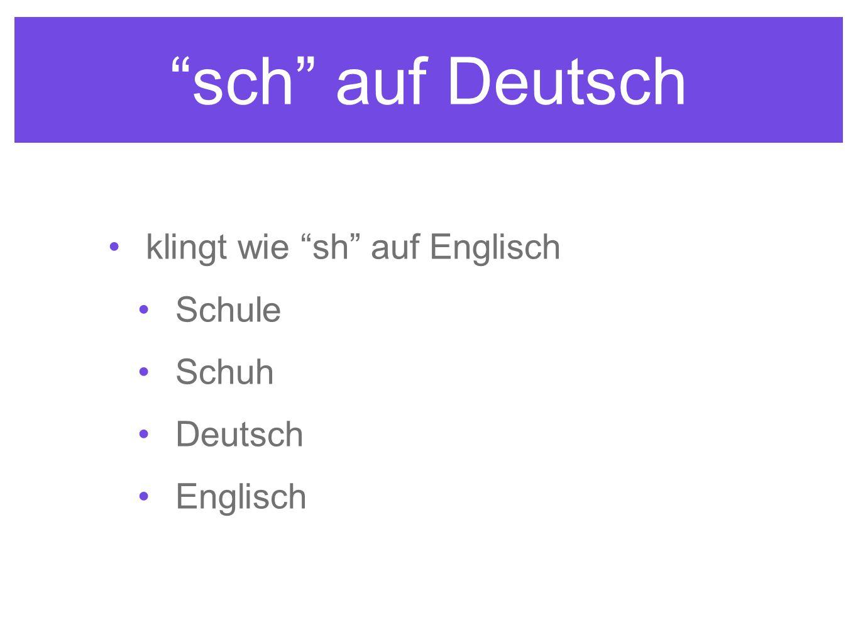 sch auf Deutsch klingt wie sh auf Englisch Schule Schuh Deutsch Englisch