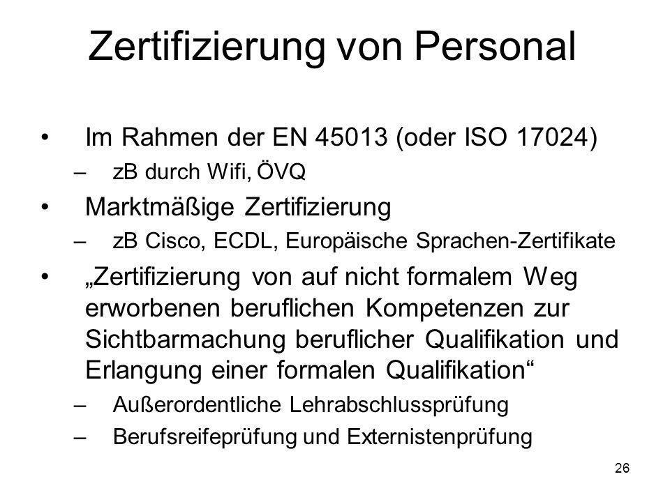Zertifizierung von Personal Im Rahmen der EN 45013 (oder ISO 17024) –zB durch Wifi, ÖVQ Marktmäßige Zertifizierung –zB Cisco, ECDL, Europäische Sprach