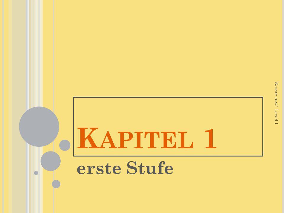 K APITEL 1 erste Stufe Komm mit! Level I