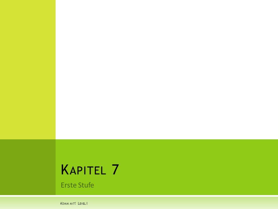 Erste Stufe K APITEL 7 K OMM MIT ! L EVEL I