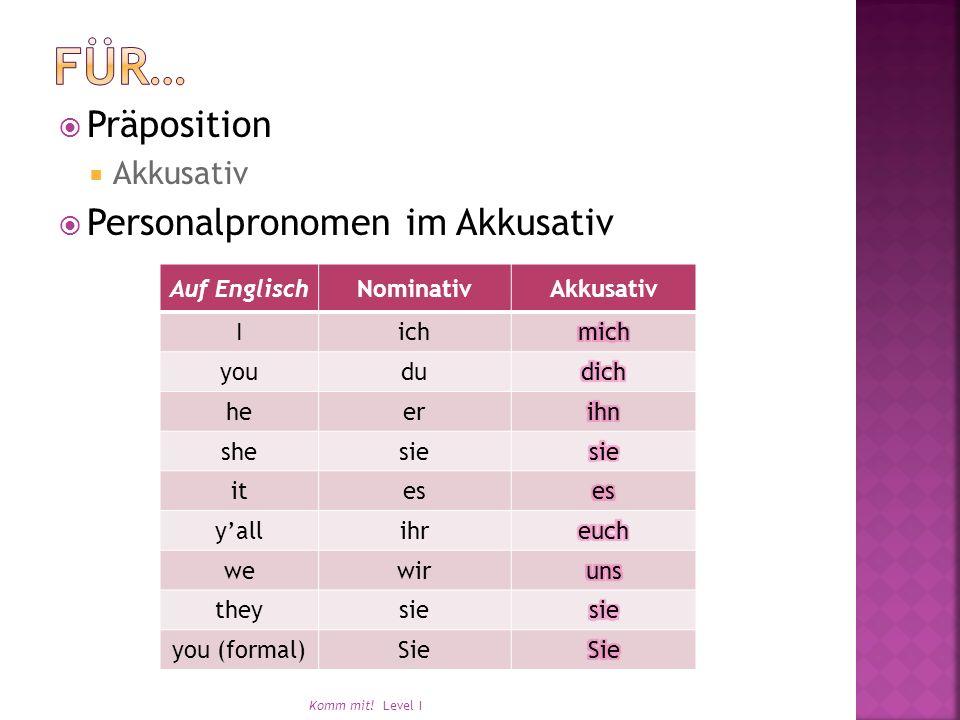 Präposition Akkusativ Personalpronomen im Akkusativ Komm mit.