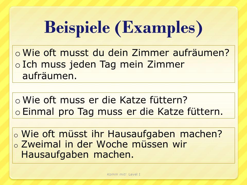 Beispiele (Examples) o Wie oft müsst ihr Hausaufgaben machen? o Zweimal in der Woche müssen wir Hausaufgaben machen. Komm mit! Level I o Wie oft musst