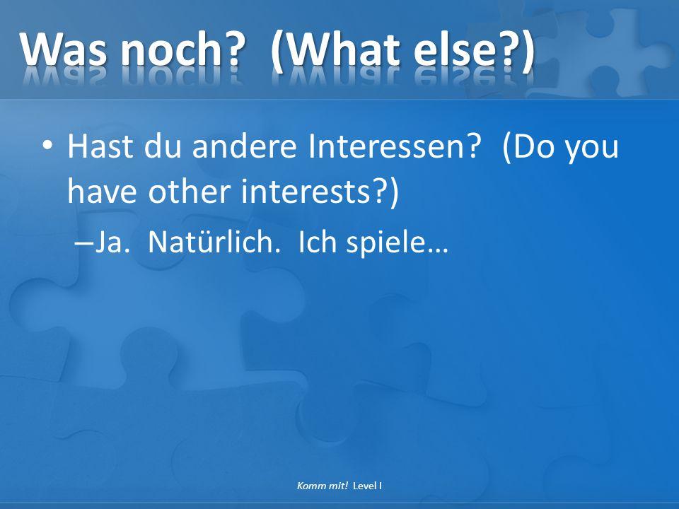 Hast du andere Interessen? (Do you have other interests?) – Ja. Natürlich. Ich spiele… Komm mit! Level I
