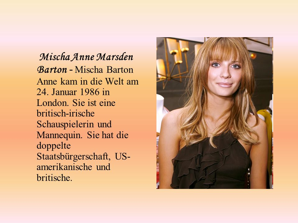 Mischa Anne Marsden Barton - Mischa Barton Anne kam in die Welt am 24.