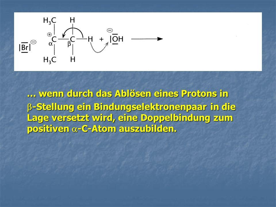 … wenn durch das Ablösen eines Protons in -Stellung ein Bindungselektronenpaar in die Lage versetzt wird, eine Doppelbindung zum positiven -C-Atom aus