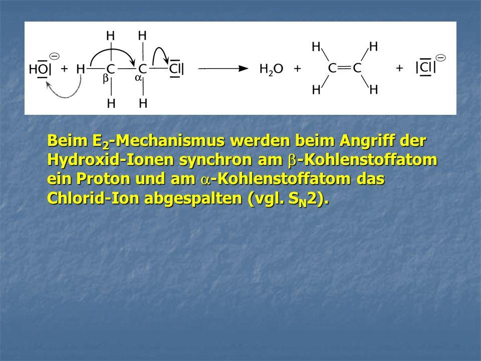 Beim E 2 -Mechanismus werden beim Angriff der Hydroxid-Ionen synchron am -Kohlenstoffatom ein Proton und am -Kohlenstoffatom das Chlorid-Ion abgespalt