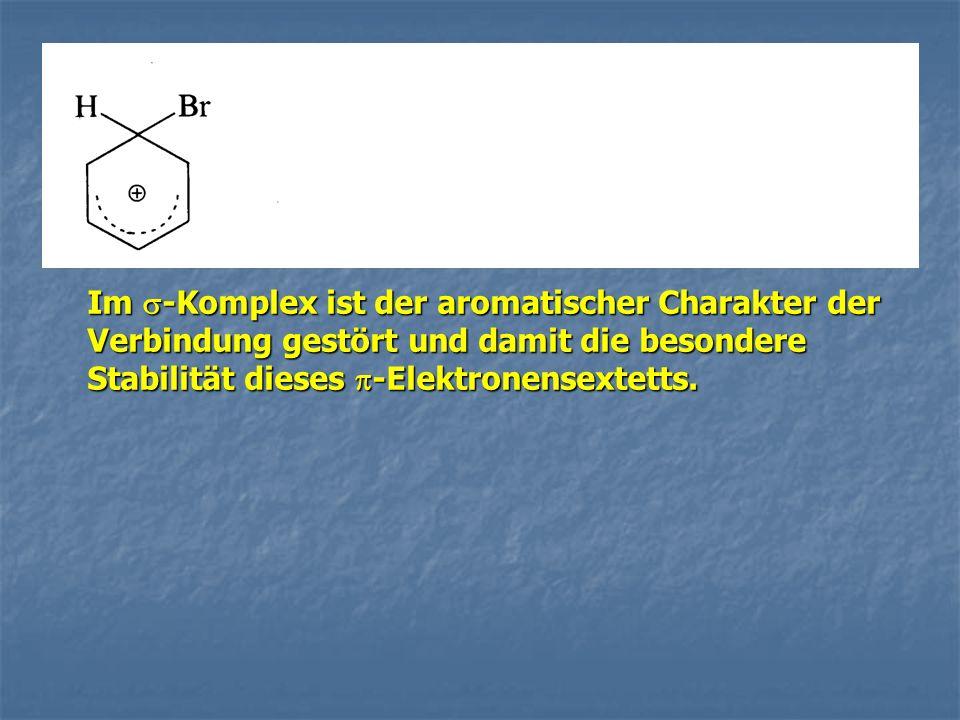 Im -Komplex ist der aromatischer Charakter der Verbindung gestört und damit die besondere Stabilität dieses -Elektronensextetts.