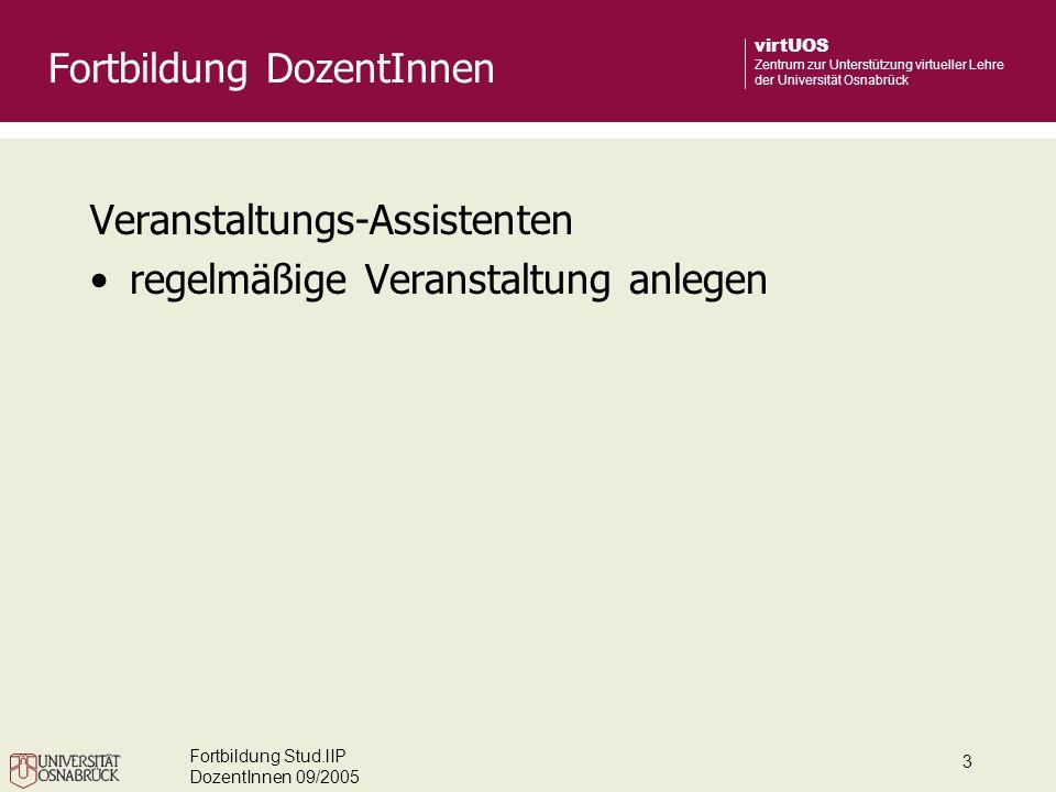 Fortbildung Stud.lIP DozentInnen 09/2005 4 virtUOS Zentrum zur Unterstützung virtueller Lehre der Universität Osnabrück Ablaufplan Ablaufplan erzeugen Einzeltermin hinzufügen Fortbildung DozentInnen
