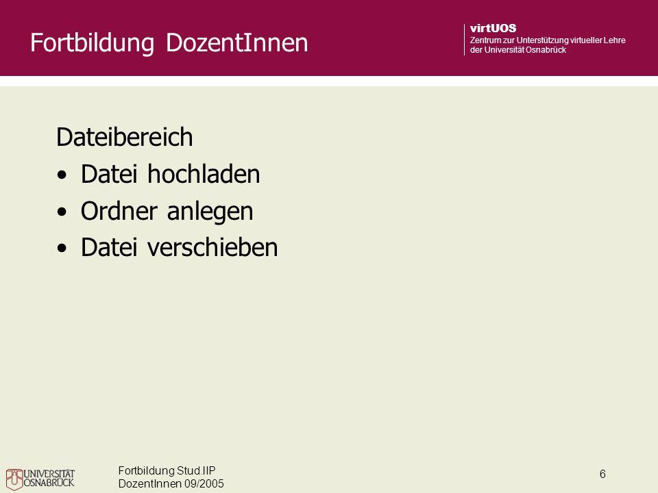 Fortbildung Stud.lIP DozentInnen 09/2005 6 virtUOS Zentrum zur Unterstützung virtueller Lehre der Universität Osnabrück Dateibereich Datei hochladen O