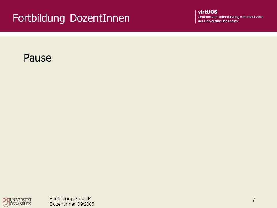 Fortbildung Stud.lIP DozentInnen 09/2005 8 virtUOS Zentrum zur Unterstützung virtueller Lehre der Universität Osnabrück Zugangsberechtigungen Anmeldeverfahren einrichten Fortbildung DozentInnen