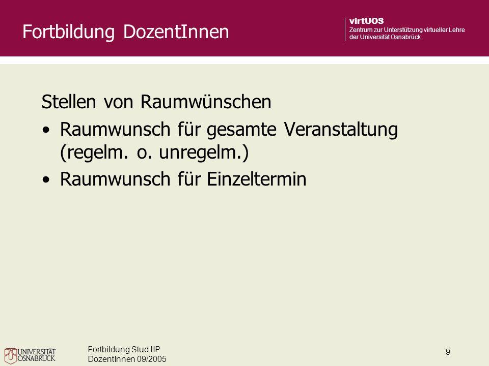 Fortbildung Stud.lIP DozentInnen 09/2005 10 virtUOS Zentrum zur Unterstützung virtueller Lehre der Universität Osnabrück Benutzung und Verwaltung kommunikativer Funktionen (z.B.