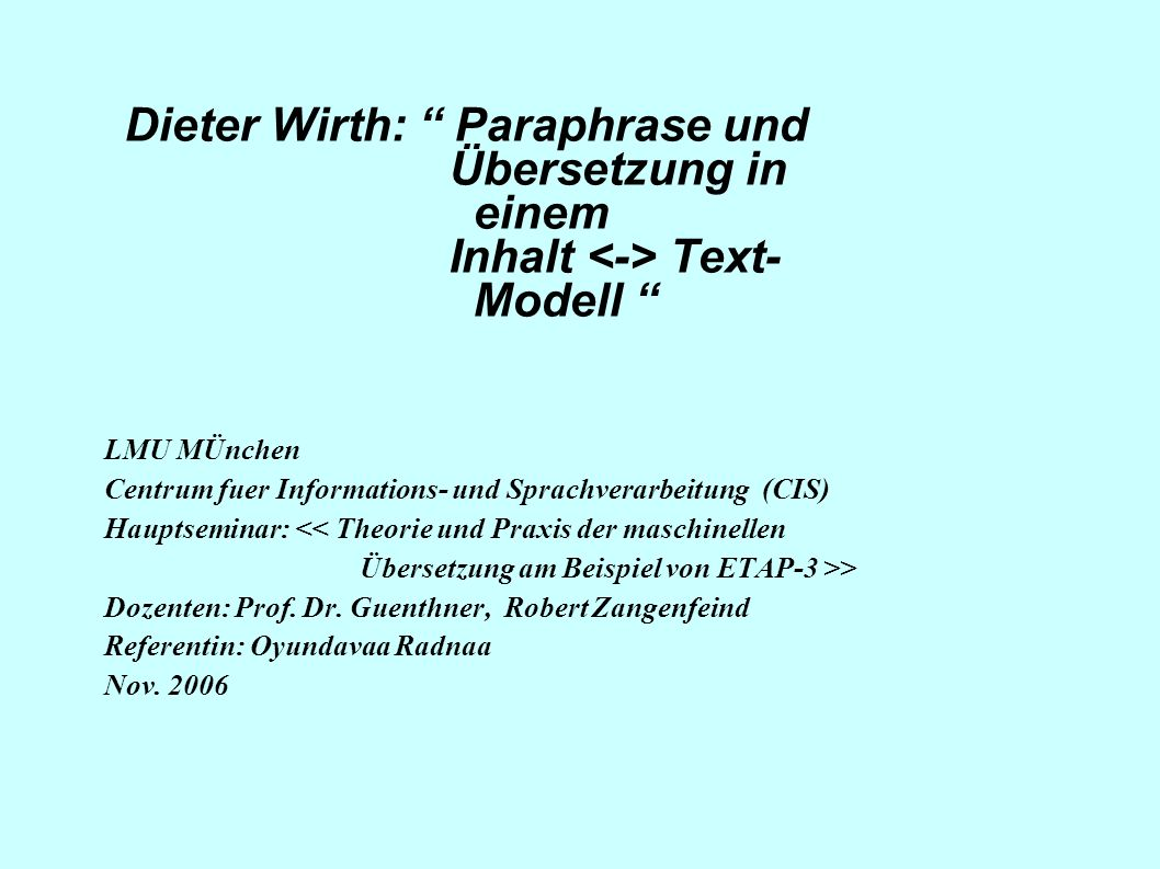 Dieter Wirth: Paraphrase und Übersetzung in einem Inhalt Text- Modell LMU MÜnchen Centrum fuer Informations- und Sprachverarbeitung (CIS) Hauptseminar