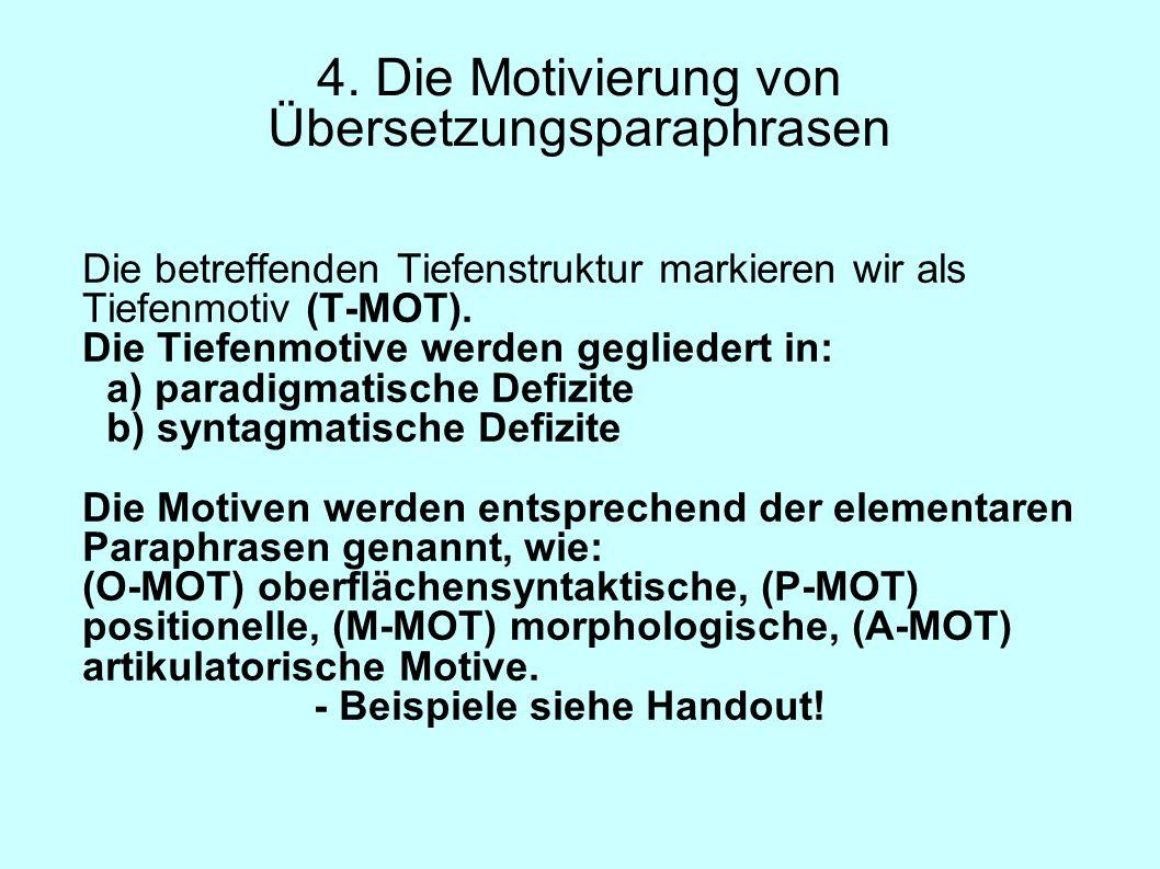 4. Die Motivierung von Übersetzungsparaphrasen Die betreffenden Tiefenstruktur markieren wir als Tiefenmotiv (T-MOT). Die Tiefenmotive werden gegliede