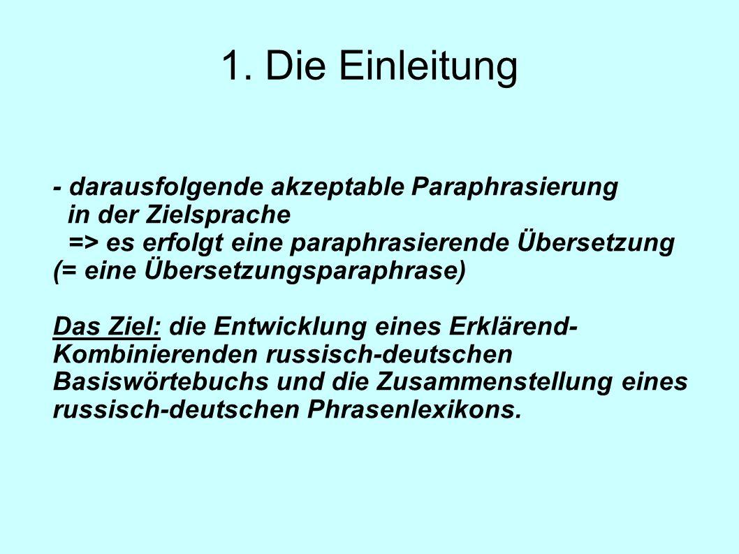 1. Die Einleitung - darausfolgende akzeptable Paraphrasierung in der Zielsprache => es erfolgt eine paraphrasierende Übersetzung (= eine Übersetzungsp