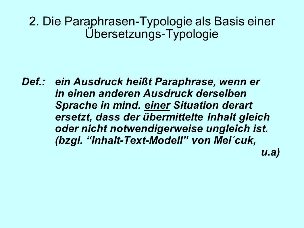 2. Die Paraphrasen-Typologie als Basis einer Übersetzungs-Typologie Def.:ein Ausdruck heißt Paraphrase, wenn er in einen anderen Ausdruck derselben Sp