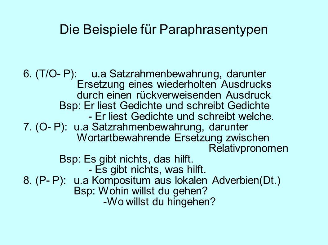 Die Beispiele für Paraphrasentypen 6. (T/O- P): u.a Satzrahmenbewahrung, darunter Ersetzung eines wiederholten Ausdrucks durch einen rückverweisenden