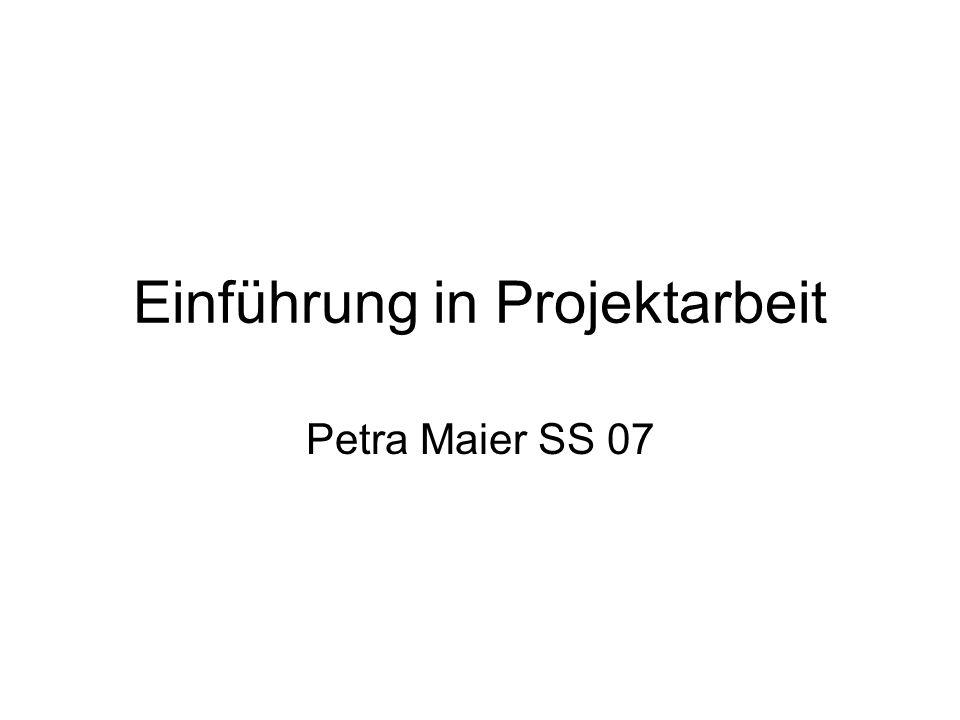 Einführung in Projektarbeit Petra Maier SS 07