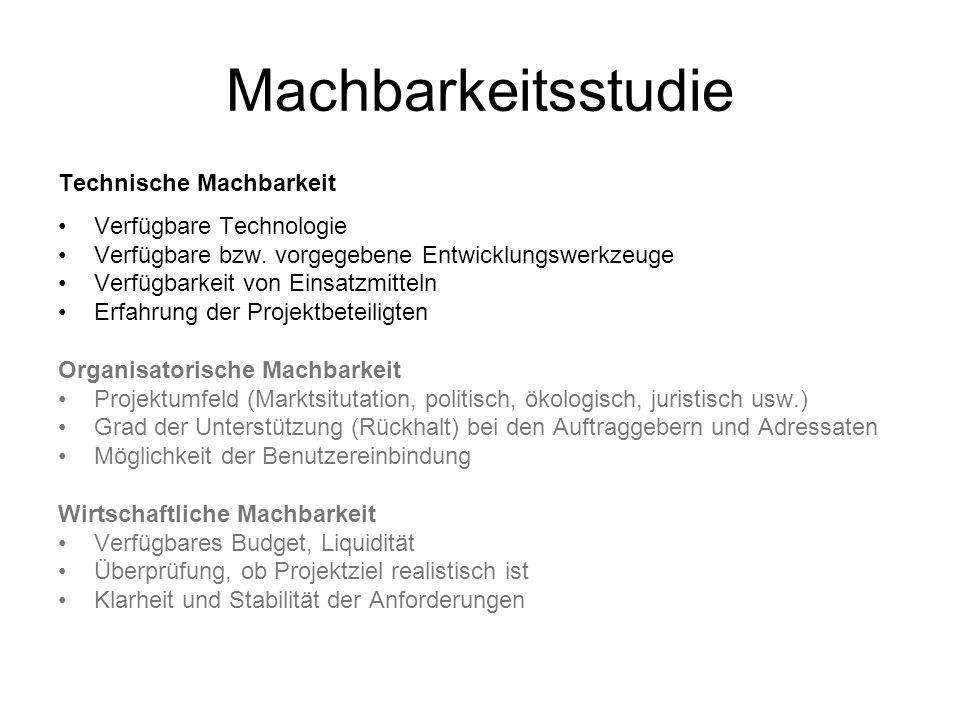 Machbarkeitsstudie Technische Machbarkeit Verfügbare Technologie Verfügbare bzw. vorgegebene Entwicklungswerkzeuge Verfügbarkeit von Einsatzmitteln Er
