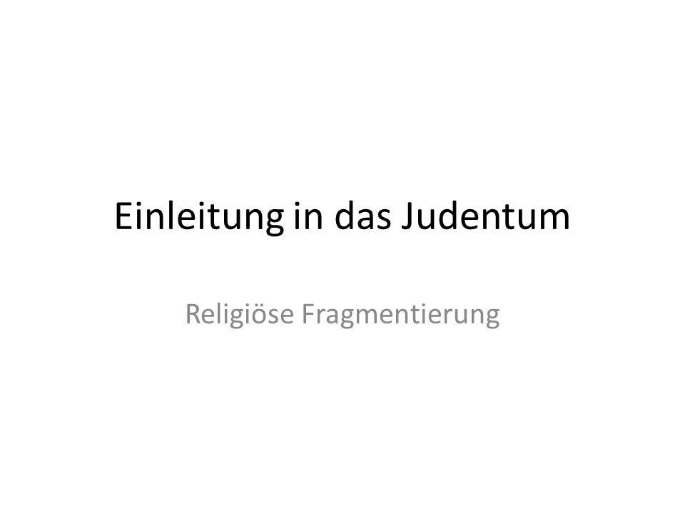 Einleitung in das Judentum Religiöse Fragmentierung