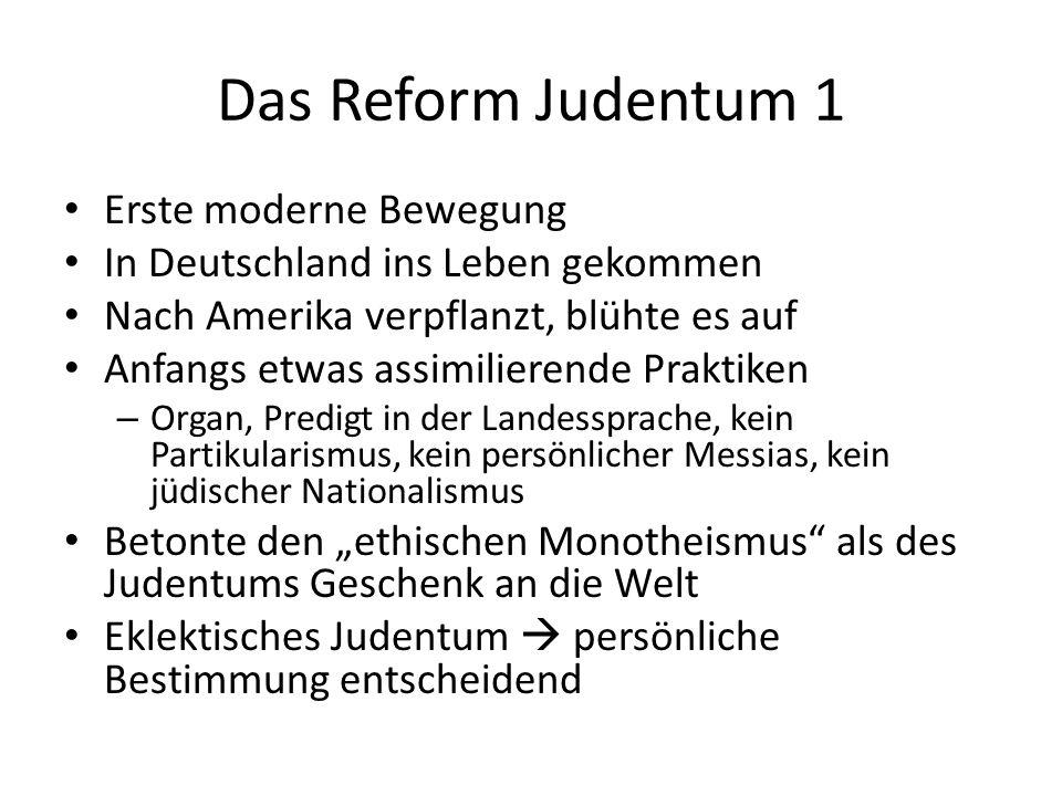 Das Reform Judentum 1 Erste moderne Bewegung In Deutschland ins Leben gekommen Nach Amerika verpflanzt, blühte es auf Anfangs etwas assimilierende Pra