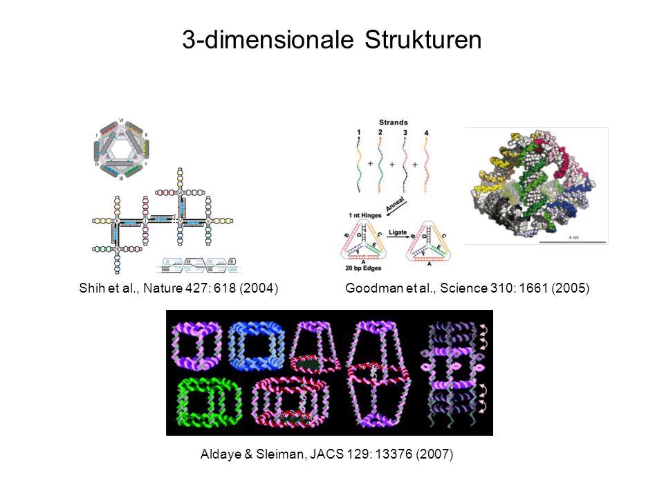 3-dimensionale Strukturen Goodman et al., Science 310: 1661 (2005)Shih et al., Nature 427: 618 (2004) Aldaye & Sleiman, JACS 129: 13376 (2007)