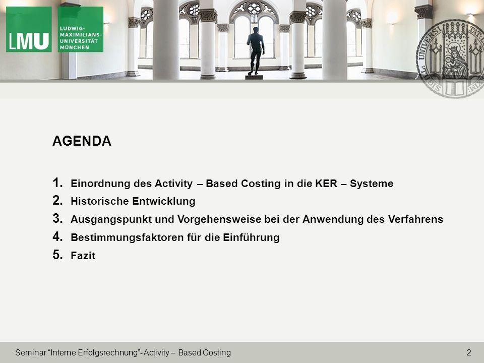 2 Seminar Interne Erfolgsrechnung- Activity – Based Costing AGENDA 1. Einordnung des Activity – Based Costing in die KER – Systeme 2. Historische Entw