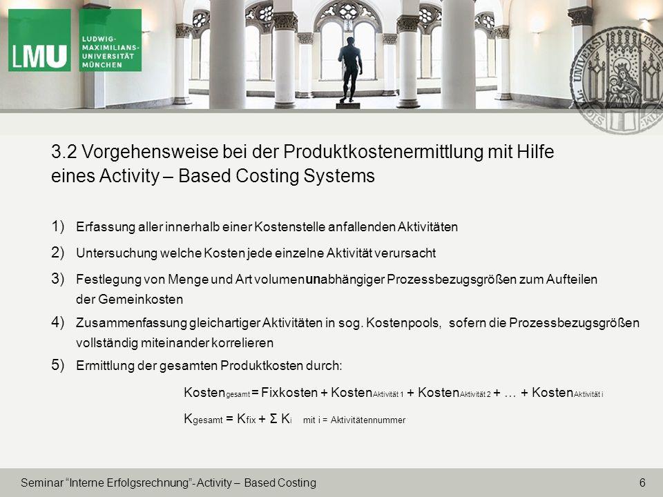 6 Seminar Interne Erfolgsrechnung- Activity – Based Costing 3.2 Vorgehensweise bei der Produktkostenermittlung mit Hilfe eines Activity – Based Costin