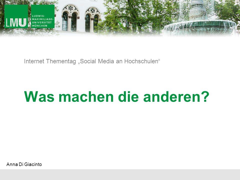Internet Thementag Social Media an Hochschulen Was machen die anderen? Anna Di Giacinto