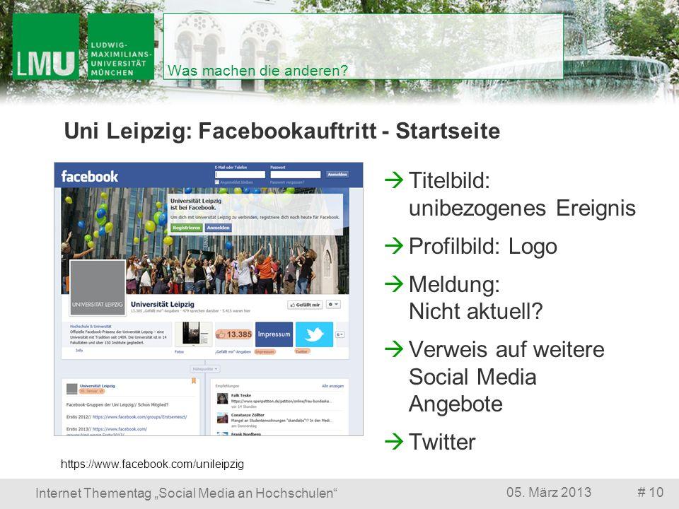 # 1005. März 2013 Internet Thementag Social Media an Hochschulen Was machen die anderen? Uni Leipzig: Facebookauftritt - Startseite Titelbild: unibezo