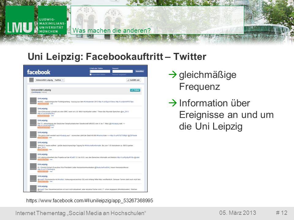 # 1205. März 2013 Internet Thementag Social Media an Hochschulen Was machen die anderen? Uni Leipzig: Facebookauftritt – Twitter gleichmäßige Frequenz