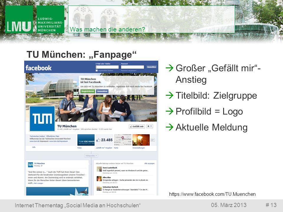 # 1305. März 2013 Internet Thementag Social Media an Hochschulen Was machen die anderen? TU München: Fanpage https://www.facebook.com/TU.Muenchen Groß