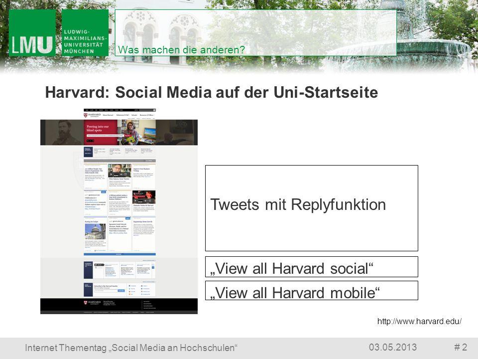# 203.05.2013 Internet Thementag Social Media an Hochschulen Was machen die anderen? Harvard: Social Media auf der Uni-Startseite http://www.harvard.e