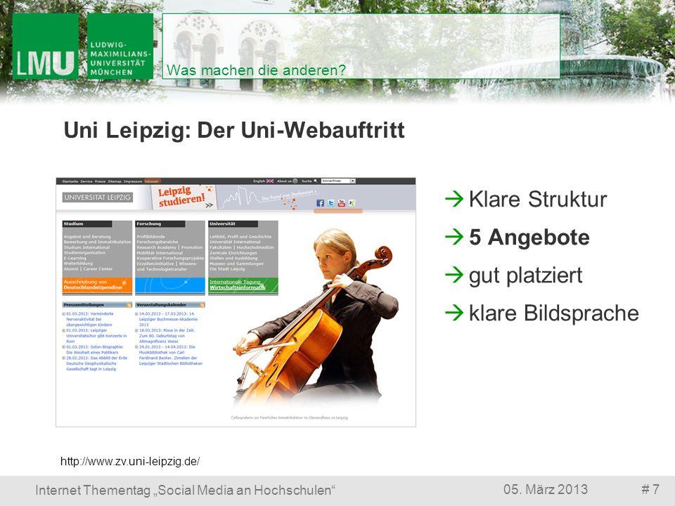 # 705. März 2013 Internet Thementag Social Media an Hochschulen Was machen die anderen? Uni Leipzig: Der Uni-Webauftritt Klare Struktur 5 Angebote gut