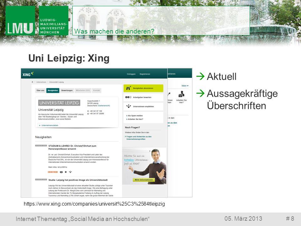 # 805. März 2013 Internet Thementag Social Media an Hochschulen Was machen die anderen? Uni Leipzig: Xing https://www.xing.com/companies/universit%25C