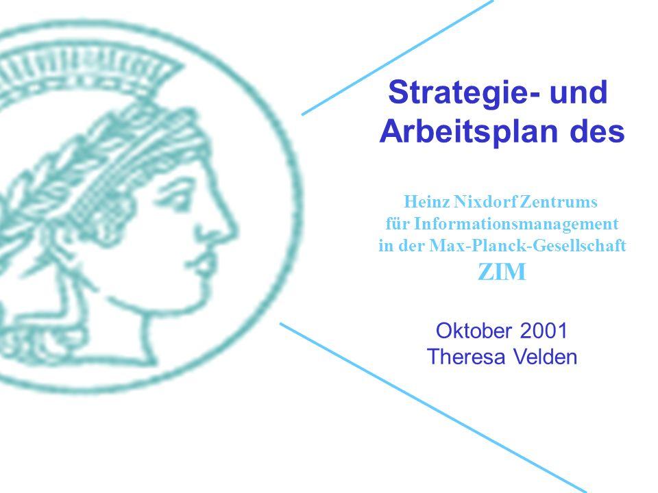 Strategie- und Arbeitsplan des Heinz Nixdorf Zentrums für Informationsmanagement in der Max-Planck-Gesellschaft ZIM Oktober 2001 Theresa Velden