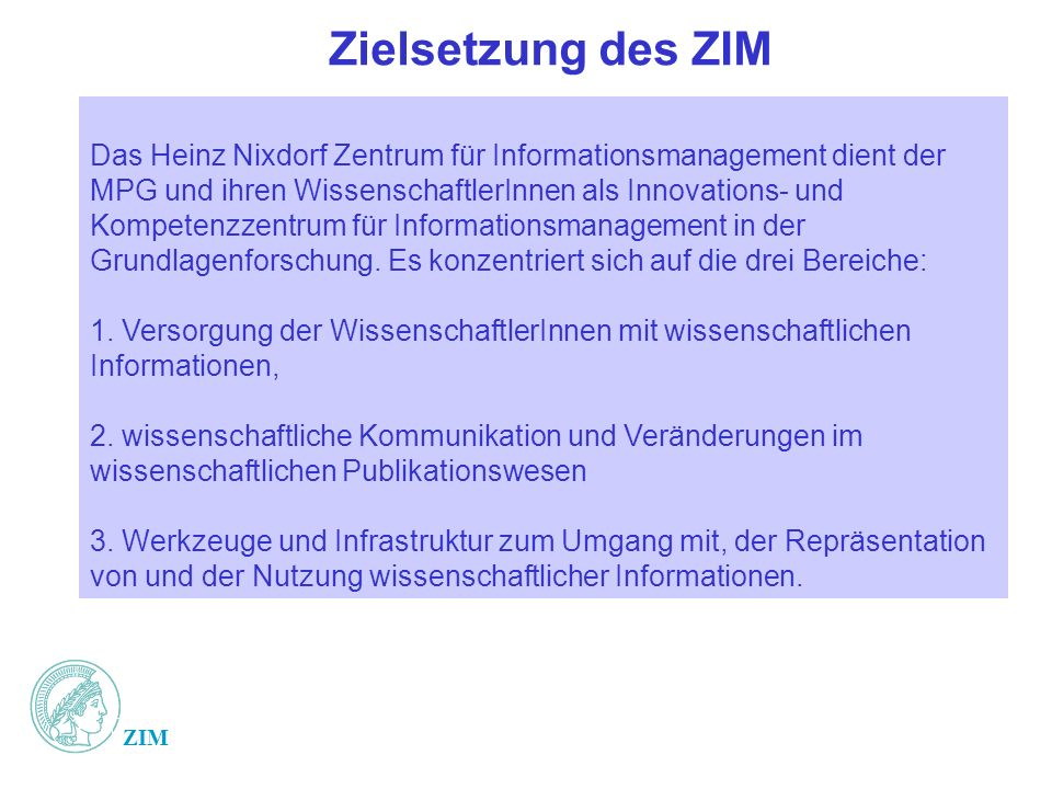 ZIM Arbeitsplan 2002/2003 200220032004 Generation 1 Prototyp fachspezifisch MetaLib & SFX MPGet Host local Content, Archiving authenticationindividuell E-Document Server Generation 2 Strategieplan Informationsmanagement im Forschungsprozess Ausweitung in andere Fachbereiche Koop.