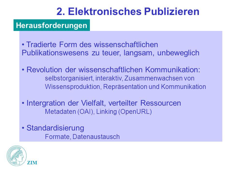 ZIM 2. Elektronisches Publizieren Tradierte Form des wissenschaftlichen Publikationswesens zu teuer, langsam, unbeweglich Revolution der wissenschaftl
