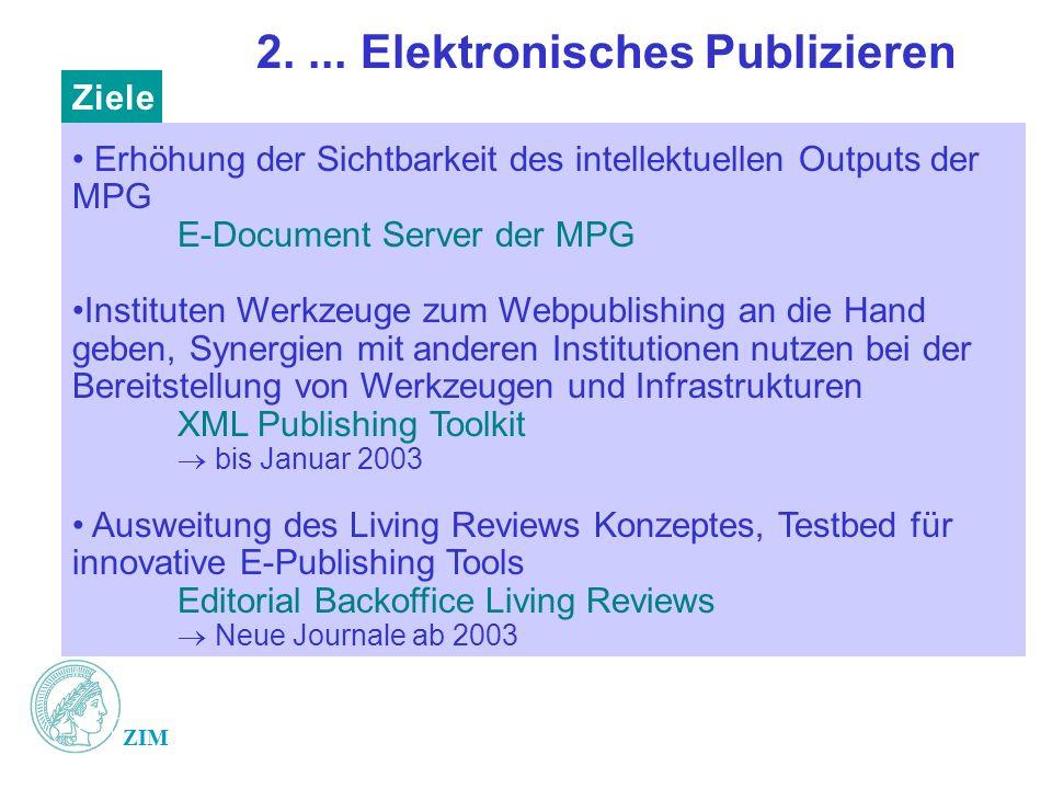 ZIM 2.... Elektronisches Publizieren Erhöhung der Sichtbarkeit des intellektuellen Outputs der MPG E-Document Server der MPG Instituten Werkzeuge zum